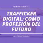 trafficker digital como profesión del futuro